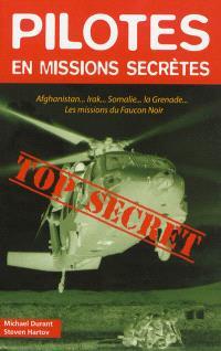 Pilotes en missions secrètes : Afghanistan, Irak, Somalie, la Grenade, les missions du Faucon Noir