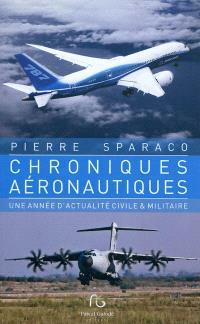 Chroniques aéronautiques : une année d'actualités civile et militaire. Volume 1