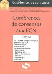 Conférences de consensus aux ECN. Volume 2, 101 fiches de synthèse pour préparer les ECN : endocrinologie, gynécologie, maladies infectieuses, néphrologie, ophtalmologie, ORL et stomatologie, pédiatrie, pneumologie, urologie