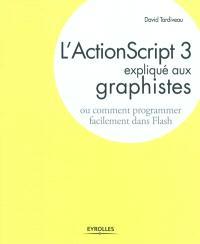 L'ActionScript 3 expliqué aux graphistes : comment programmer facilement dans Flash
