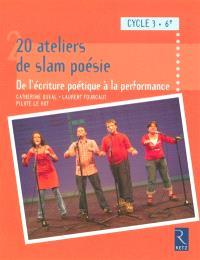 20 ateliers de slam poésie : de l'écriture à la performance poétique : cycle 3, 6e