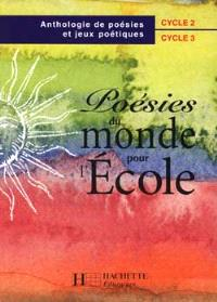 Poésies du monde pour l'école, cycle 2, cycle 3 : anthologie de poésies et jeux poétiques