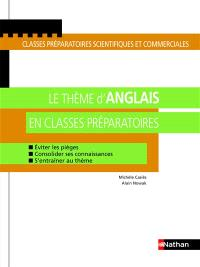 Le thème d'anglais en classes préparatoires : éviter les pièges, consolider ses connaissances, s'entraîner au thème : classes préparatoires scientifiques et commerciales