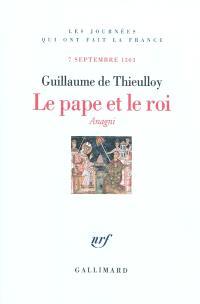 Le pape et le roi : Anagni, 7 septembre 1303