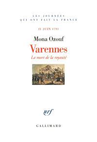 Varennes : la mort de la royauté : 21 juin 1791