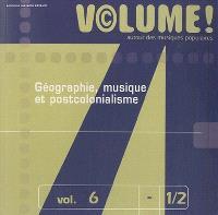 Volume !. n° 6 (1-2), Géographie, musique et postcolonialisme