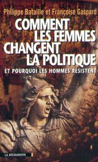 Comment les femmes changent la politique : et pourquoi les hommes résistent
