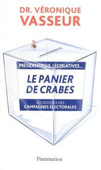 Le panier de crabes : présidentielles, législatives..., : les dessous des campagnes électorales