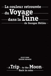 La couleur retrouvée du Voyage dans la lune de Georges Méliès = A Trip to the moon back in color