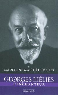 Georges Méliès : l'enchanteur