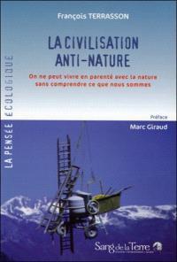 La civilisation anti-nature : on ne peut vivre en parenté avec la nature sans comprendre ce que nous sommes