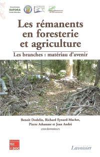 Les rémanents en foresterie et agriculture : les branches, matériau d'avenir