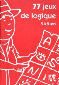 77 jeux de logique dont 14 évaluations pour apprendre à raisonner aux enfants de 5 à 8 ans
