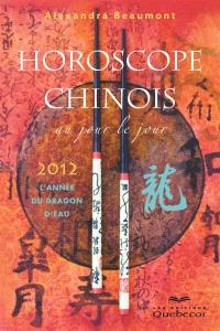 Horoscope chinois 2012 au jour le jour  : l' année du dragon