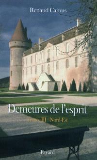 Demeures de l'esprit, France. Volume 3, Nord-Est : Nord-Pas-de-Calais, Picardie, Champagne-Ardenne, Lorraine, Alsace, Franche-Comté, Bourgogne