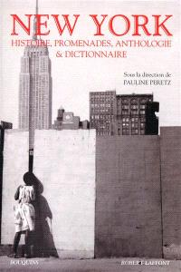 New York : histoire, promenades, anthologie et dictionnaire