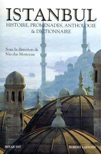 Istanbul : histoire, promenades, anthologie & dictionnaire