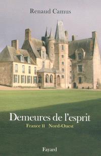 Demeures de l'esprit, France. Volume 2, Nord-Ouest & Guernesey : Bretagne, Centre, Basse-Normandie, Haute-Normandie, Pays de la Loire