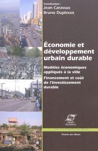 Economie et développement urbain durable : modèles économiques appliqués à la ville : financement et coût de l'investissement durable