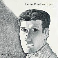 Lucian Freud : sur papier