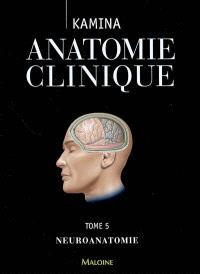 Anatomie clinique. Volume 5, Neuroanatomie