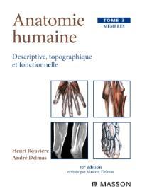 Anatomie humaine : descriptive, topographique et fonctionnelle. Volume 3, Membres