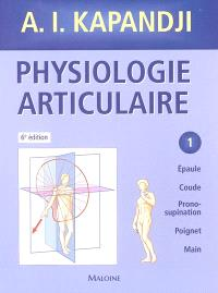 Physiologie articulaire. Volume 1, Epaule, coude, prono-supination, poignet, main