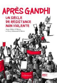 Après Gandhi : un siècle de résistance non violente
