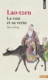 La voie et sa vertu : Tao-tê-king