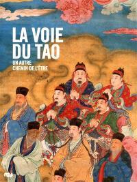 La voie du tao : un autre chemin de l'être : exposition, Galeries nationales, Grand Palais, 29 mars-5 juillet 2010
