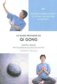 Le guide pratique du Qi qong