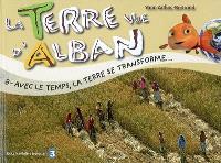 La Terre vue d'Alban. Volume 8, Avec le temps, la Terre se transforme...