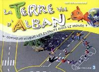 La Terre vue d'Alban. Volume 4, Comment vivent les enfants dans le monde ?