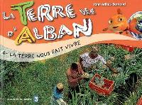 La Terre vue d'Alban. Volume 6, La Terre nous fait vivre
