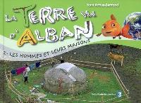 La Terre vue d'Alban. Volume 2, Les hommes et leurs maisons
