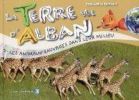 La Terre vue d'Alban. Volume 3, Les animaux sauvages dans leur milieu