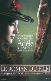 Les aventures extraordinaires d'Adèle Blanc-Sec : un film de Luc Besson : le roman du film