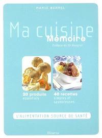 Ma cuisine mémoire : 20 produits essentiels, 40 recettes simples et savoureuses