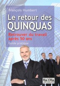 Le retour des quinquas : retrouver du travail après 50 ans : guide pratique