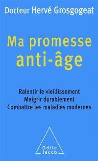 Ma promesse anti-âge : ralentir le vieillissement, maigrir durablement, combattre les maladies modernes