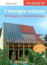 Le guide de l'énergie solaire thermique et photovoltaïque