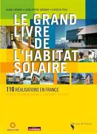 Le grand livre de l'habitat solaire : 110 réalisations en France
