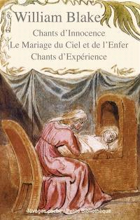 Chants d'innocence; Le mariage du ciel et de l'enfer; Chants d'expérience