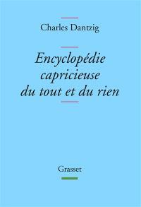 Encyclopédie capricieuse du tout et du rien