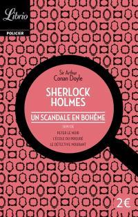 Sherlock Holmes, Un scandale en Bohême; Suivi de Peter le noir; Suivi de L'école du Prieuré