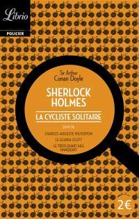 Sherlock Holmes, La cycliste solitaire; Suivi de Charles Auguste Milverton; Suivi de Le Gloria Scott