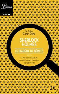 Sherlock Holmes, Le diadème de Béryls; Suivi de Le pouce de l'ingénieur; Suivi de Le gentilhomme célibataire