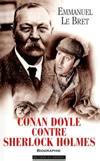 Conan Doyle contre Sherlock Holmes : biographie