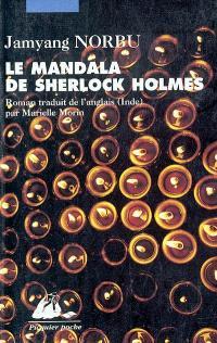Le mandala de Sherlock Holmes : les aventures du grand détective au Tibet : d'après les souvenirs de Hurree Chunder Mookerjee