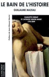 Le bain de l'histoire : Charlotte Corday et l'attentat contre Marat, 1793-2009